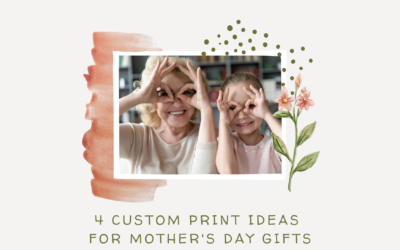 4 Custom Print Ideas for Mother's Day Gifts